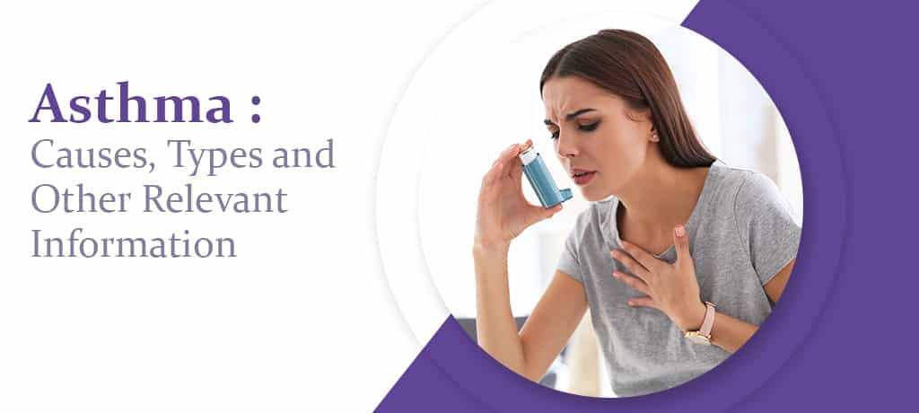 Asthma: Exploring Causes, Types and Other Relevant Information