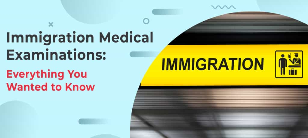 Immigration Medical Examinations: Everything You Wanted to Know